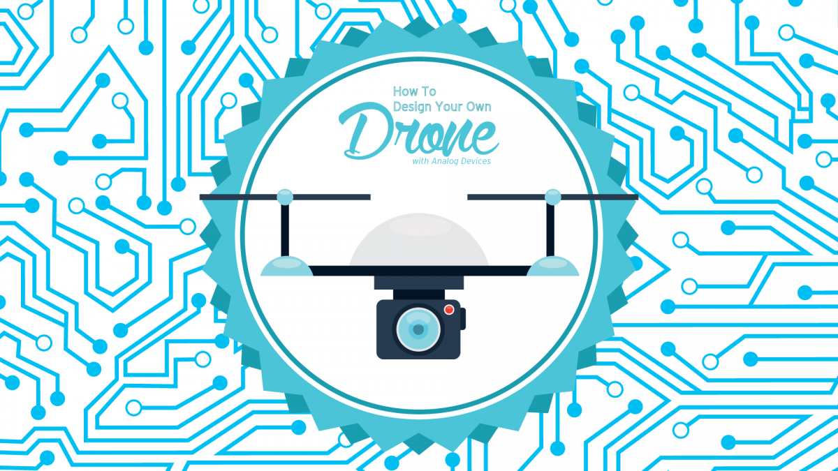 How To Design Your Own Drone With Analog Devices!